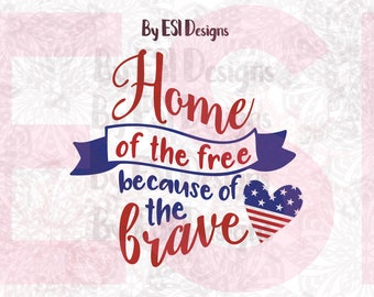 Home of the free because of the brave, Memorial Day, 4th of July svg, Patriotic svg, Printable png, SVG, DXF, EPS, Silhouette,Cricut Explore