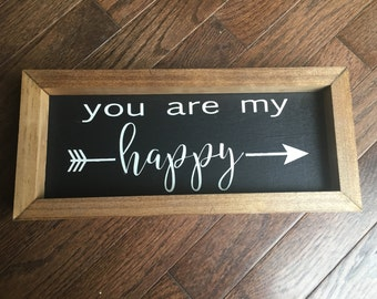 You Are My Happy Wood Sign - Farmhouse Sign