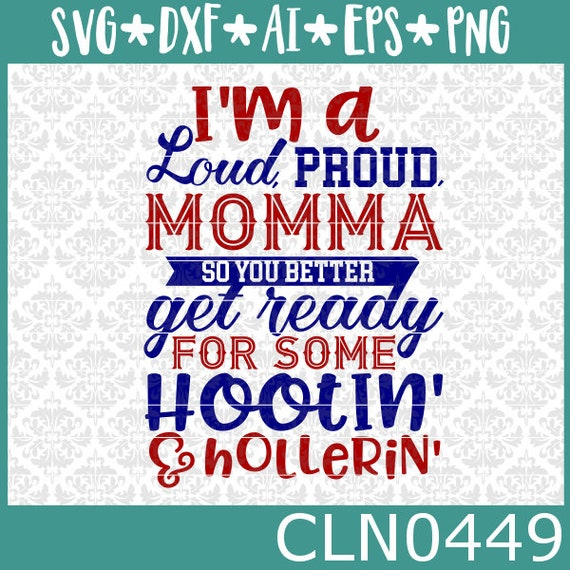 CLN0449 loud, proud, momma get ready hootin and hollerin SVG DXF Ai Eps PNG Vector Instant Download Commercial Cut File Cricut Silhouette