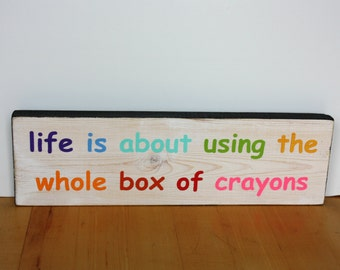 Life Is About Using The Whole Box Of Crayons-Rainbow-White-Black-Distressed Handmade-Painted
