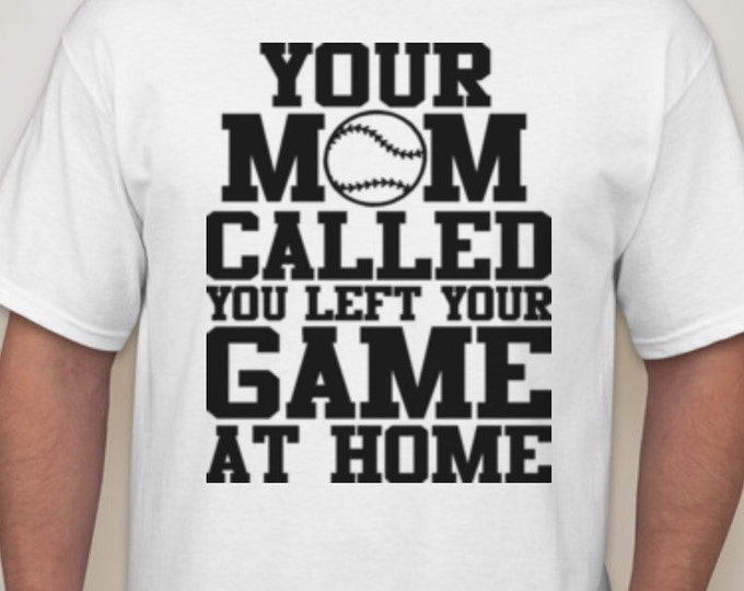 Your Mom Called You Left Your Game At Home Tshirt
