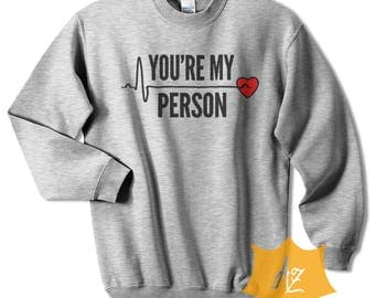 You're My Person Shirt Grey's Anatomy Shirt Grey's Anatomy Sweatshirt You're My Person Sweatshirt Shirt For Men and Women Adult Unisex GreyA