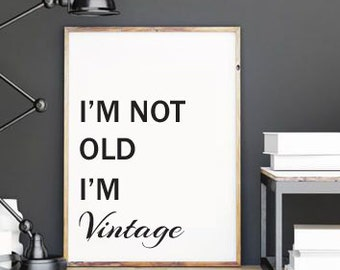 "Displays ""I ' M NOT OLD I'M VINTAGE"" + framework"
