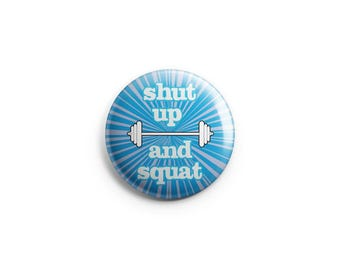 Shut Up and Squat, Gym button, Weightlifting button, Workout pin, Fitness pinback, Crossfit badge, Gym Humor, Workout Humour
