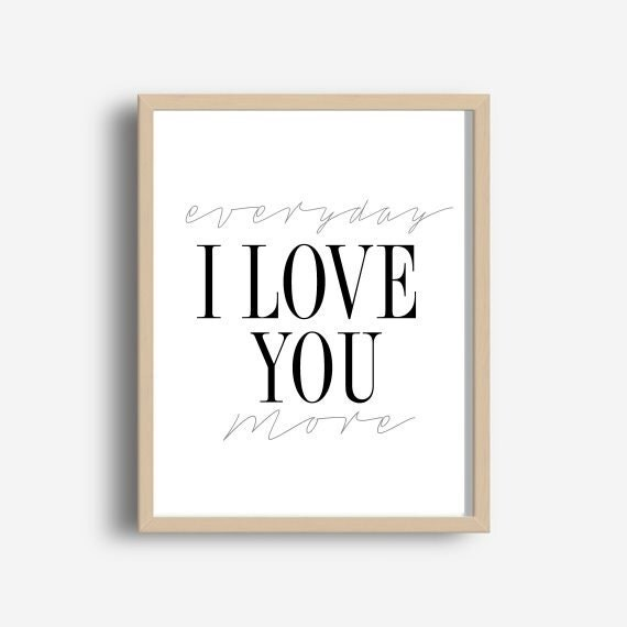 Inspirational Print Every Day I Love You More Love Quote