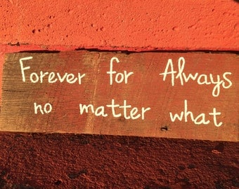 Forever for Always no matter what rustic sign, small sign