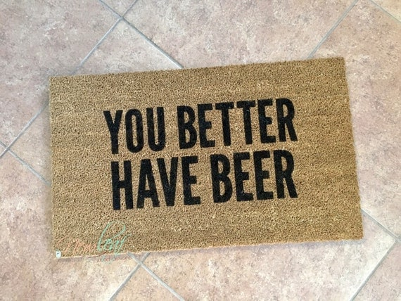You Better Have Beer Door Mat