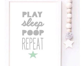 Play Sleep Poop Repeat Playroom/ Nursery print