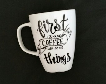 First I drink the Coffee then I do the things - Mug