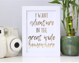 """REAL FOIL PRINT: """"I want adventure in the great wide somewhere"""" made with real gold foil"""