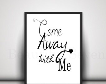 "Wall quote""Come away with me"", Instant Digital Download ready to print hand and frame!!"