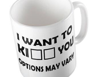 I want to  KI** YOU, options may vary mug