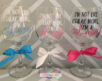 Mean Girls inspired Mom Wine Glass / I'm not like regular moms I'm a cool mom
