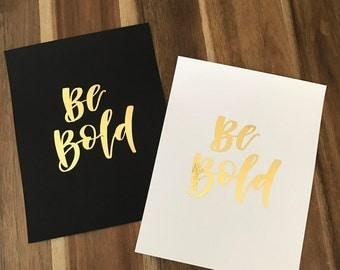 Be Bold // 8x10 Gold Foil Print