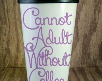 Cannot Adult travel mug, ceramic mug, to-go cup, glass travel mug, ceramic travel mug
