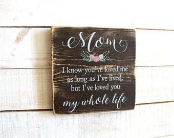 Mom I Know You've Loved Me As Long as I've Lived But I've Loved You My Whole Life Sign | Gift for Mom | Mother's Day Gift Idea | Rustic Sign