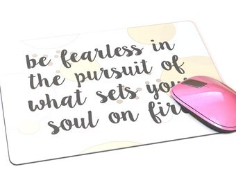 Inspirational Mouse Pad -  Custom Mouse Pad - Be Fearless in the Pursuit of What Sets Your Soul On Fire - Birthday Gift