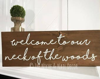 Welcome To Our Neck of the Woods, Welcome Sign, Front Porch Sign, Wood Sign, Home Decor, Handmade Wood Sign, Wedding Gift, Rustic Home Decor