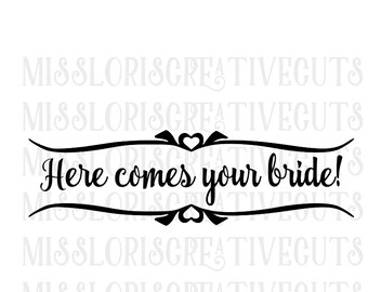 Here comes your bride!  SVG Cut file  Cricut explore file  decal wood signs WEDDINGscrapbook vinyl decal wood sign t shirt cricut cameo