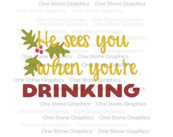 He sees you when you're drinking svg,Humor svg,drinking svg,christmas svg,Christmas svg,santa svg,he sees you when you're drinking svg file