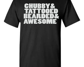 Chubby, Tattooed, Bearded & Awesome  T Shirt CLEARANCE!!! **FREE SHIPPING**