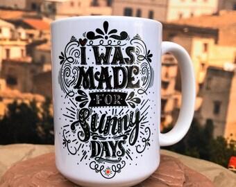 I Was Made For Sunny Days. 11oz or 15oz Coffee Mug.