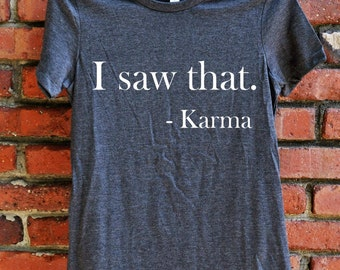 Funny Women's Shirt - I saw that. Karma Women's T-shirt - sarcastic t-shirt - women's clothing - gift for her - funny t-shirt
