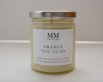ORANGE YOU GLAD // natural soy candle // hand-poured // small batch