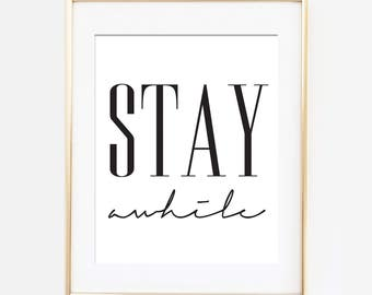 Stay Awhile Print Instant Download Stay Awhile Poster Stay Awhile Art Apartment Printable Quote Stay a while Printable Art New Homeowner JPG