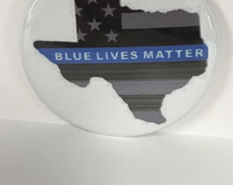 "BLUE LIVES MATTER with State of Texas - 2.25"" Button -  Magnet - or Mirror.   Support your Police!  Back the Blue.  Blue Lives Matter !"