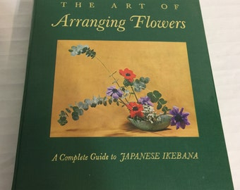 The Art of Arranging Flowers A Complete Guide to Japanese Ikebana