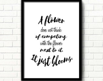 Printable quote Motivational Quote Competition quote Wall art Flower does not think of competing It just blooms Black & white art printable