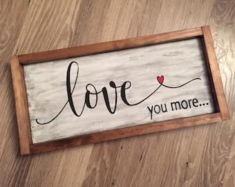 Love you more wood sign. Rustic. Framed. Handmade. Distressed. Wedding decor. Bridal shower. Wall or shelf decor.