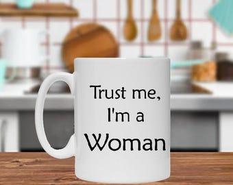 Trust Me, I'm a Woman Mug, White Classic Mug