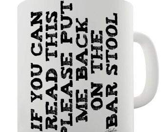 Put Me Back On The Bar Stool Funny Coffee Mug