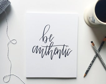 Be Authentic | Inspirational Print | Office Print | Hand lettered print | Inspirational Quote | Motivational Quote