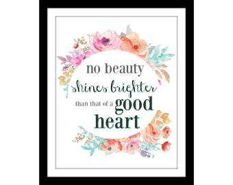 no beauty shines brighter than that of a good heart | instant digital download