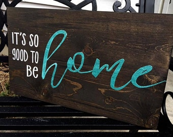 It's so good to be home glitter wood sign