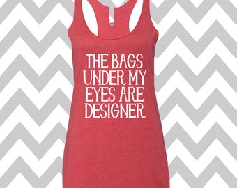 The Bags Under My Eyes Are Designer  Racerback Tri Blend Tank Top Gym Tank Top Workout Tank Yoga Tank Top Funny Tee Womens Workout Tee