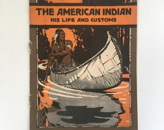 The American Indian-His Life and Customs Book-Issue No. 87 - Copyright, 1923