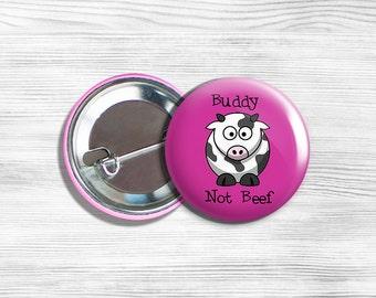 """Vegan Vegetarian Cow """"Buddy Not Beef"""" Pinback Button Pin 1.75"""" Pink"""