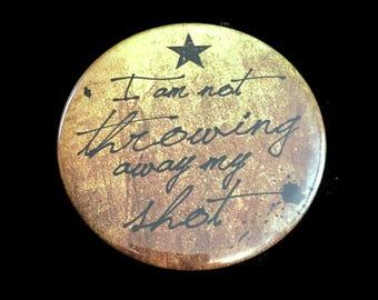 Button Pin Alexander Hamilton I Am Not Throwing Away My Shot Lin-Manuel Miranda Broadway Musical