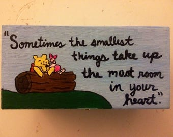 Sometimes the smallest things take up the most room in our hearts - Winnie the Pooh - hand painted wooden box