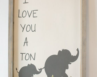 I LOVE YOU A TON Elephant Wood Sign