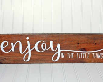 Enjoy in the Little Things Wooden Sign