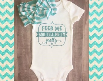 Feed me and tell me I'm pretty onesie/bodysuit