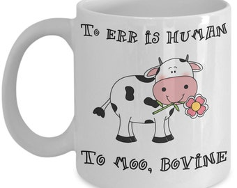Funny Cow Mugs - To Err Is Human To Moo Bovine - Ideal Cow Lover Gifts