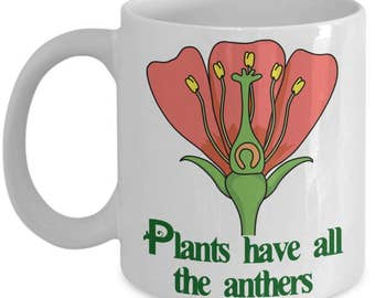 Funny Botanist Mugs - Plants Have All The Anthers - Ideal Botany Gifts
