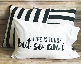 Life is Tough - Pillow Case
