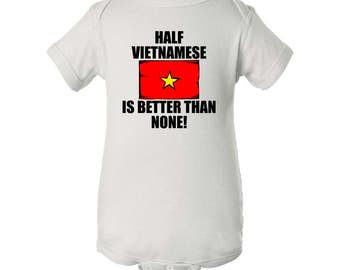 Half Vietnamese Is Better Than None Baby Bodysuit